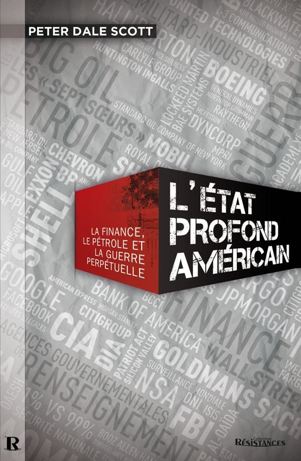 [Passionnant et important] Peter Dale Scott, «L'État profond américain. La finance, le pétrole et la guerre perpétuelle».